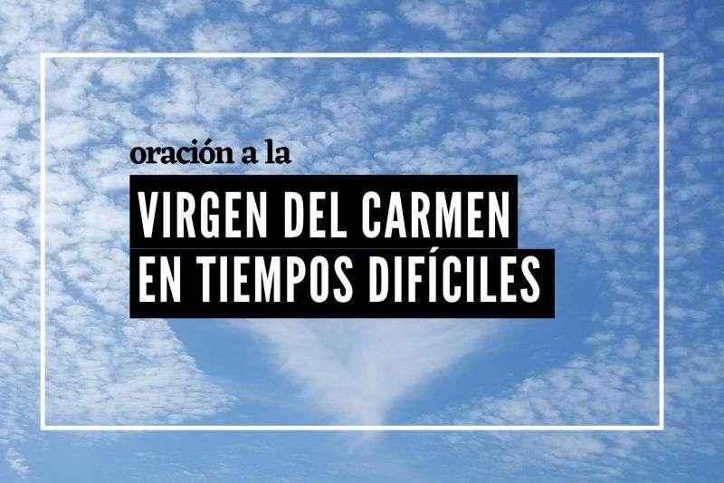 oracion a la virgen del carmen en tiempos dificiles
